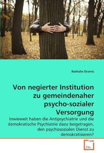 9783639288063: Von negierter Institution zu gemeindenaher psycho-sozialer Versorgung: Inwieweit haben die Antipsychiatrie und die demokratische Psychiatrie dazu ... den psychosozialen Dienst zu demokratisieren?