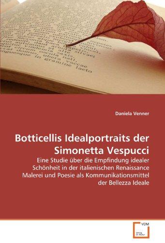 9783639288360: Botticellis Idealportraits der Simonetta Vespucci: Eine Studie über die Empfindung idealer Schönheit in der italienischen Renaissance Malerei und ... der Bellezza Ideale (German Edition)