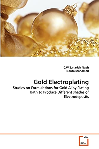 Gold Electroplating: Studies on Formulations for Gold: Ngah, C.W.Zanariah; Mohamed,