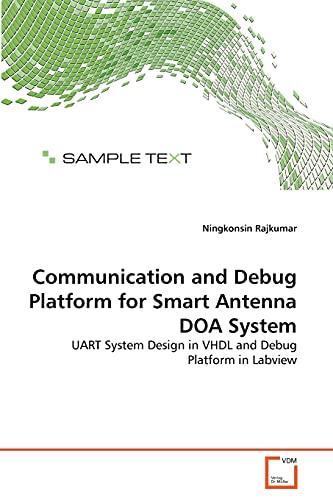 9783639288803: Communication and Debug Platform for Smart Antenna DOA System: UART System Design in VHDL and Debug Platform in Labview