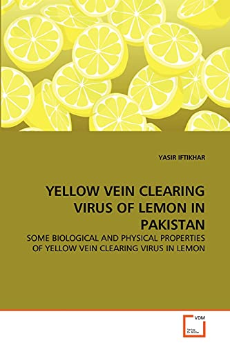 9783639289350: YELLOW VEIN CLEARING VIRUS OF LEMON IN PAKISTAN: SOME BIOLOGICAL AND PHYSICAL PROPERTIES OF YELLOW VEIN CLEARING VIRUS IN LEMON