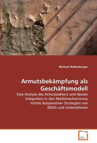9783639289411: Armutsbekämpfung als Geschäftsmodell: Eine Analyse des Armutssektors und dessen Integration in den Marktmechanismus mittels kooperativer Strategien von NGOs und Unternehmen
