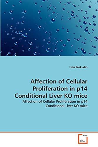 9783639289480: Affection of Cellular Proliferation in p14 Conditional Liver KO mice: Affection of Cellular Proliferation in p14 Conditional Liver KO mice