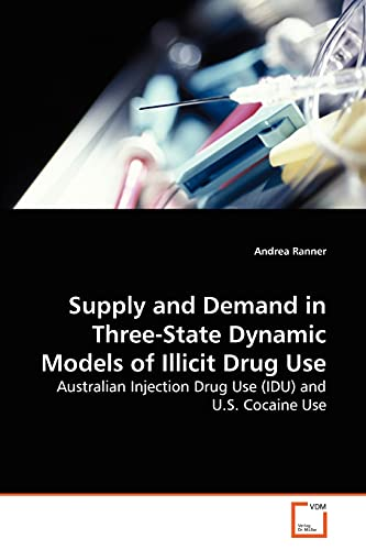 Supply and Demand in Three-State Dynamic Models of Illicit Drug Use: Australian Injection Drug Use (IDU) and U.S. Cocaine Use - Andrea Ranner