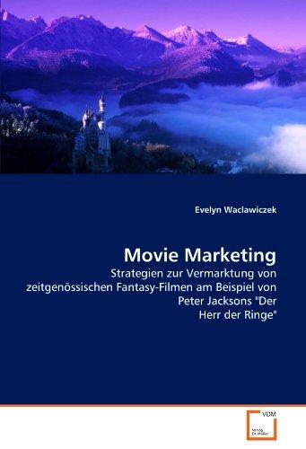 Movie Marketing: Strategien Zur Vermarktung Von Zeitgenössischen Fantasy-Filmen Am Beispiel Von Peter Jacksons