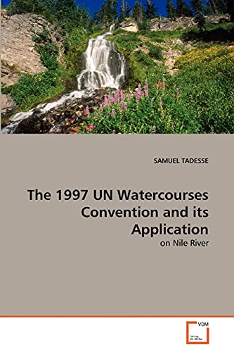 9783639290653: The 1997 UN Watercourses Convention and its Application: on Nile River