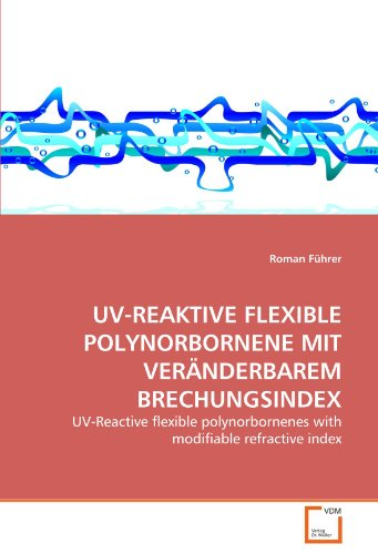 9783639290943: UV-REAKTIVE FLEXIBLE POLYNORBORNENE MIT VERÄNDERBAREM BRECHUNGSINDEX: UV-Reactive flexible polynorbornenes with modifiable refractive index (German Edition)