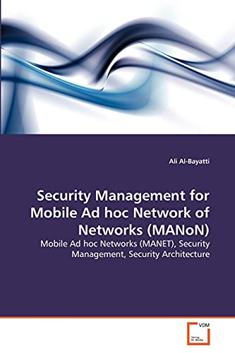 Security Management for Mobile Ad hoc Network of Networks (MANoN): Mobile Ad hoc Networks (MANET), ...