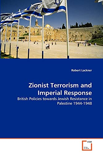 9783639291131: Zionist Terrorism and Imperial Response: British Policies towards Jewish Resistance in Palestine 1944-1948
