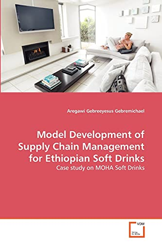 9783639291155: Model Development of Supply Chain Management for Ethiopian Soft Drinks: Case study on MOHA Soft Drinks