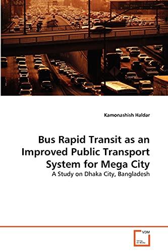 Bus Rapid Transit as an Improved Public Transport System for Mega City: Kamonashish Haldar
