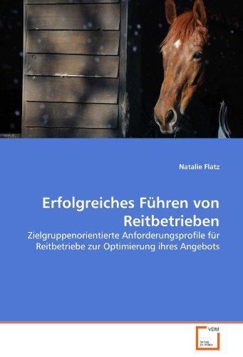 9783639291957: Erfolgreiches Führen von Reitbetrieben: Zielgruppenorientierte Anforderungsprofile für Reitbetriebe zur Optimierung ihres Angebots (German Edition)