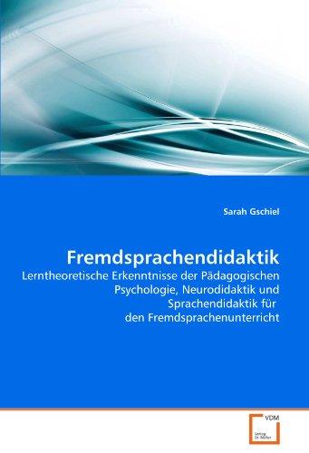 Fremdsprachendidaktik: Lerntheoretische Erkenntnisse der Pädagogischen Psychologie, Neurodidaktik und Sprachendidaktik für den Fremdsprachenunterricht - Gschiel Sarah