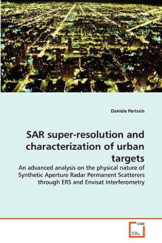 SAR super-resolution and characterization of urban targets: An advanced analysis on the physical ...