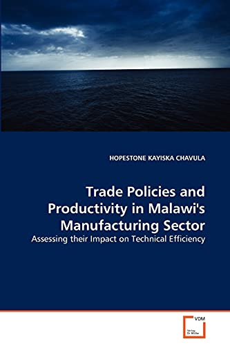 Trade Policies and Productivity in Malawi's Manufacturing Sector (Paperback): HOPESTONE KAYISKA...