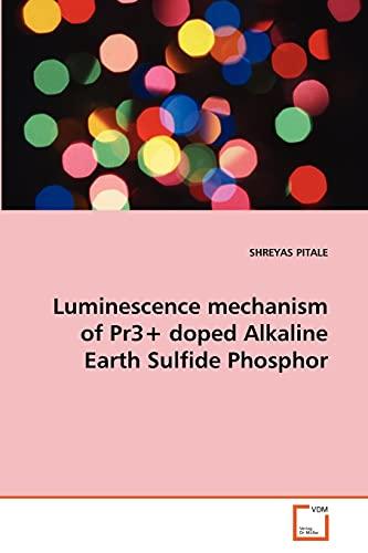 Luminescence Mechanism of Pr3 Doped Alkaline Earth Sulfide Phosphor: SHREYAS PITALE
