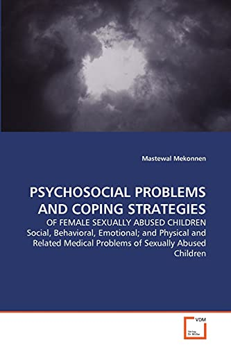 9783639294798: PSYCHOSOCIAL PROBLEMS AND COPING STRATEGIES: OF FEMALE SEXUALLY ABUSED CHILDREN Social, Behavioral, Emotional; and Physical and Related Medical Problems of Sexually Abused Children
