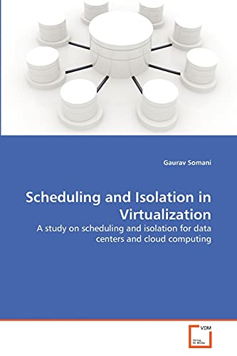 Scheduling and Isolation in Virtualization: Gaurav Somani (author)