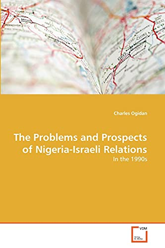 The Problems and Prospects of Nigeria-Israeli Relations (Paperback): Charles Ogidan