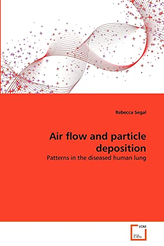 9783639295276: Air flow and particle deposition: Patterns in the diseased human lung