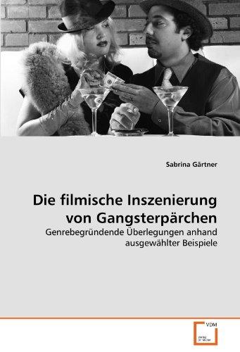 Die filmische Inszenierung von Gangsterpärchen: Genrebegründende Überlegungen anhand ausgewählter ...