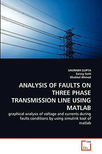 9783639295450: ANALYSIS OF FAULTS ON THREE PHASE TRANSMISSION LINE USING MATLAB: graphical analysis of voltage and currents during faults conditions by using simulink tool of matlab