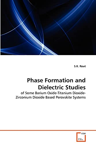9783639295580: Phase Formation and Dielectric Studies: of Some Barium Oxide-Titanium Dioxide-Zirconium Dioxide Based Perovskite Systems