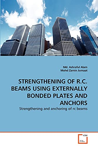 9783639296303: STRENGTHENING OF R.C. BEAMS USING EXTERNALLY BONDED PLATES AND ANCHORS: Strengthening and anchoring of rc beams