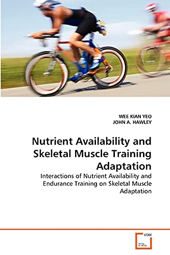 Nutrient Availability and Skeletal Muscle Training Adaptation: Yeo, Wee Kian