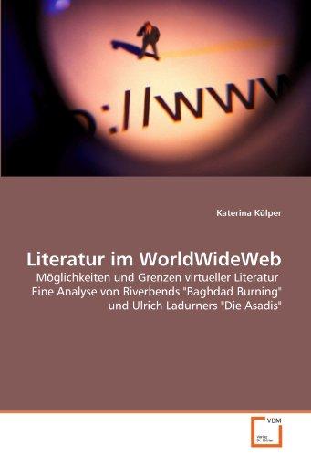 """9783639298949: Literatur im WorldWideWeb: Möglichkeiten und Grenzen virtueller Literatur Eine Analyse von Riverbends """"Baghdad Burning"""" und Ulrich Ladurners """"Die Asadis"""""""