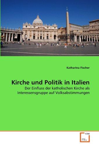 9783639299076: Kirche und Politik in Italien: Der Einfluss der katholischen Kirche als Interessensgruppe auf Volksabstimmungen (German Edition)
