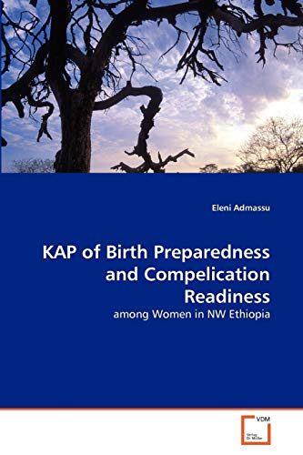 9783639299632: KAP of Birth Preparedness and Compelication Readiness: among Women in NW Ethiopia