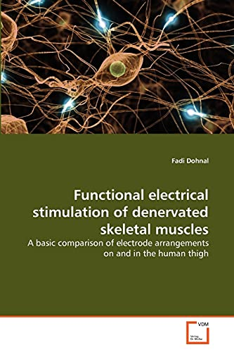 9783639299731: Functional electrical stimulation of denervated skeletal muscles: A basic comparison of electrode arrangements on and in the human thigh