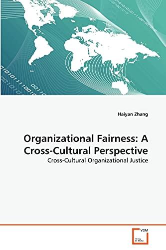 Organizational Fairness: A Cross-Cultural Perspective: Haiyan Zhang