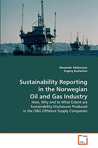 9783639299991: Sustainability Reporting in the Norwegian Oil and Gas Industry: How, Why and to What Extent are Sustainability Disclosures Produced in the O&G Offshore Supply Companies