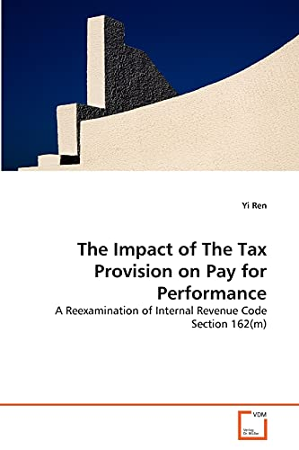 9783639300055: The Impact of The Tax Provision on Pay for Performance: A Reexamination of Internal Revenue Code Section 162(m)