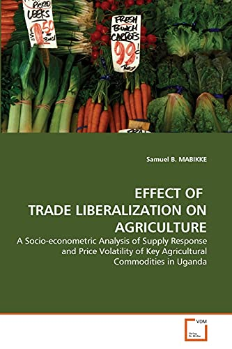 Effect of Trade Liberalization on Agriculture: Samuel B. MABIKKE