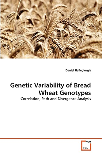 9783639300239: Genetic Variability of Bread Wheat Genotypes: Correlation, Path and Divergence Analysis