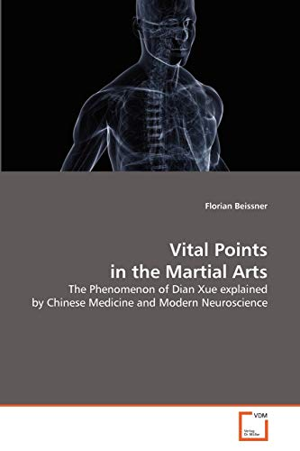 9783639300246: Vital Points in the Martial Arts: The Phenomenon of Dian Xue explained by Chinese Medicine and Modern Neuroscience