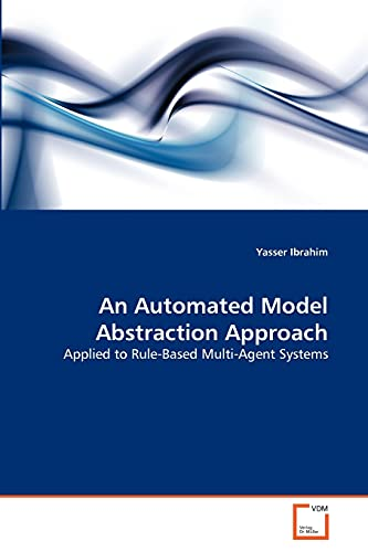 9783639300253: An Automated Model Abstraction Approach: Applied to Rule-Based Multi-Agent Systems