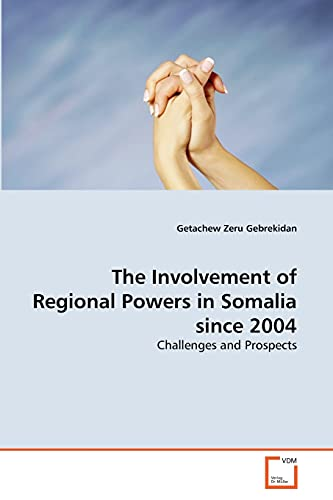 The Involvement of Regional Powers in Somalia Since 2004: Getachew Zeru Gebrekidan