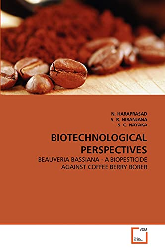 9783639300987: BIOTECHNOLOGICAL PERSPECTIVES: BEAUVERIA BASSIANA - A BIOPESTICIDE AGAINST COFFEE BERRY BORER