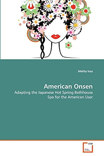 9783639301816: American Onsen: Adapting the Japanese Hot Spring Bathhouse Spa for the American User
