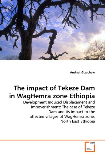 9783639301908: The impact of Tekeze Dam in WagHemra zone Ethiopia: Development Induced Displacement and Impoverishment: The case of Tekeze Dam and its impact to the ... of WagHemra zone, North East Ethiopia