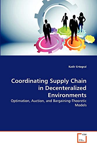 Coordinating Supply Chain in Decenteralized Environments: Kadir Ertogral
