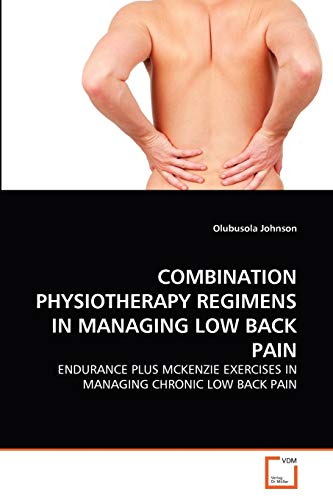 9783639302158: COMBINATION PHYSIOTHERAPY REGIMENS IN MANAGING LOW BACK PAIN: ENDURANCE PLUS MCKENZIE EXERCISES IN MANAGING CHRONIC LOW BACK PAIN