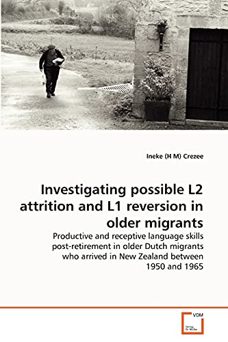 9783639302769: Investigating possible L2 attrition and L1 reversion in older migrants: Productive and receptive language skills post-retirement in older Dutch ... arrived in New Zealand between 1950 and 1965