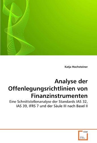 Analyse der Offenlegungsrichtlinien von Finanzinstrumenten : Eine Schnittstellenanalyse der Standards IAS 32, IAS 39, IFRS 7 und der Säule III nach Basel II - Katja Hochsteiner