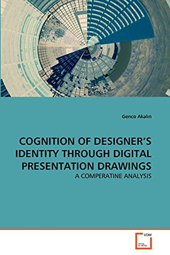 9783639302950: COGNITION OF DESIGNER'S IDENTITY THROUGH DIGITAL PRESENTATION DRAWINGS: A COMPERATINE ANALYSIS