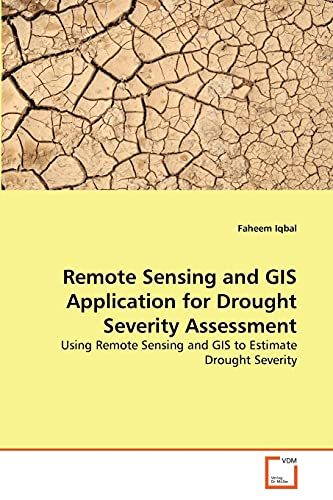 9783639303261: Remote Sensing and GIS Application for Drought Severity Assessment: Using Remote Sensing and GIS to Estimate Drought Severity